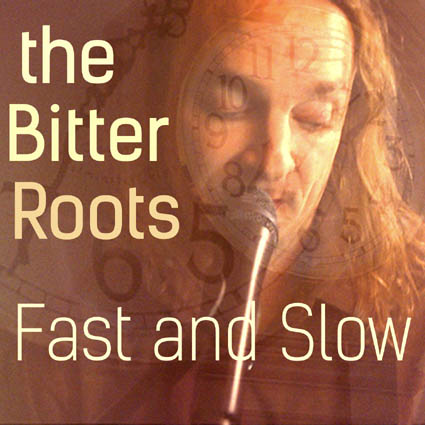 The Bitter Roots Fast and Slow