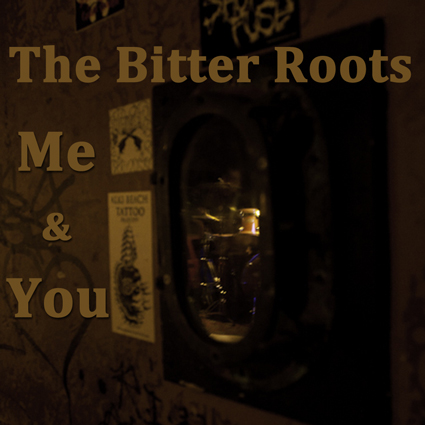 The Bitter Roots - Me And You